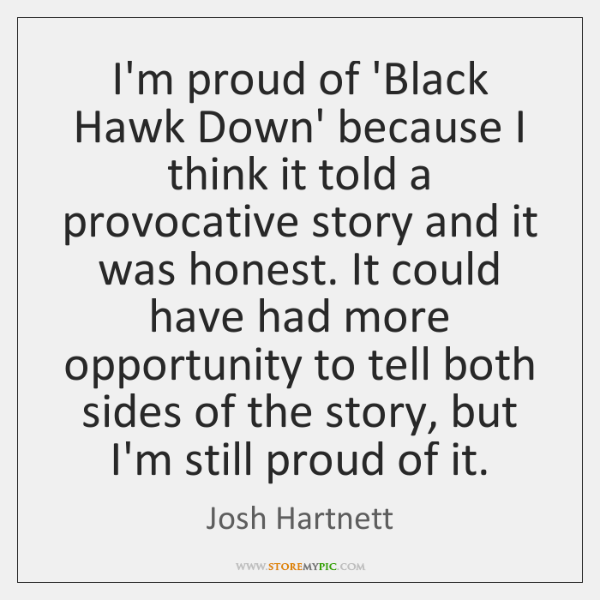 I'm proud of 'Black Hawk Down' because I think it told a ...