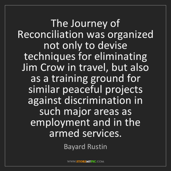 Bayard Rustin: The Journey of Reconciliation was organized not only...