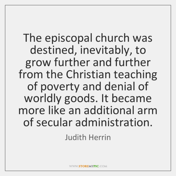 The episcopal church was destined, inevitably, to grow further and further from ...