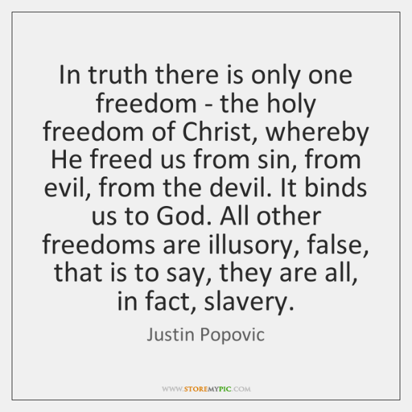 In truth there is only one freedom - the holy freedom of ...