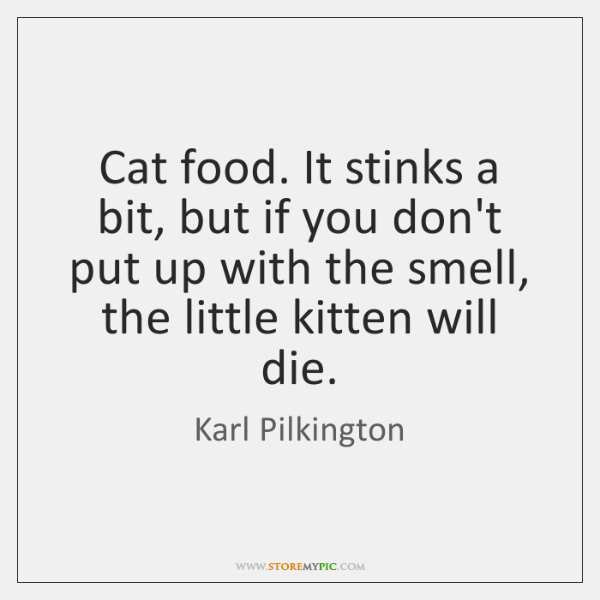 Cat food. It stinks a bit, but if you don't put up ...