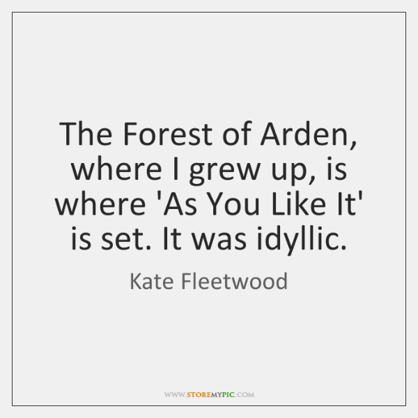 The Forest of Arden, where I grew up, is where 'As You ...