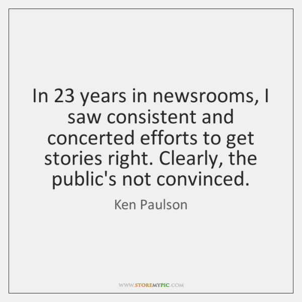 In 23 years in newsrooms, I saw consistent and concerted efforts to get ...
