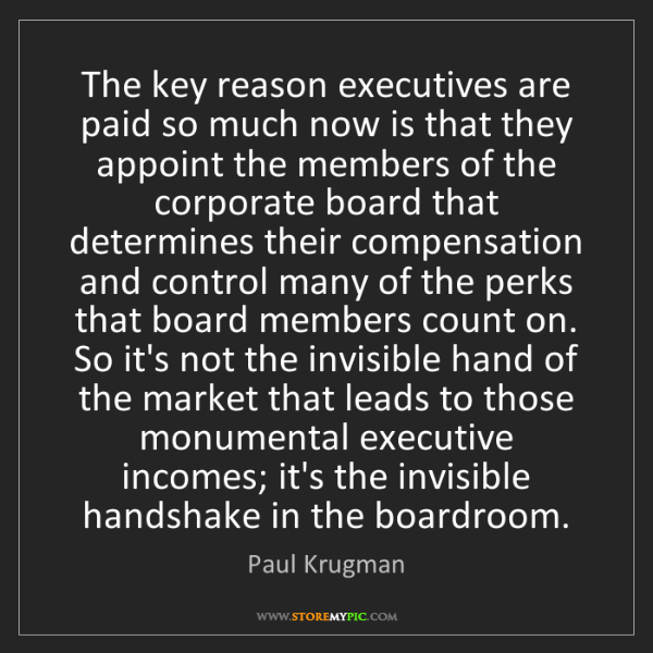 Paul Krugman: The key reason executives are paid so much now is that...
