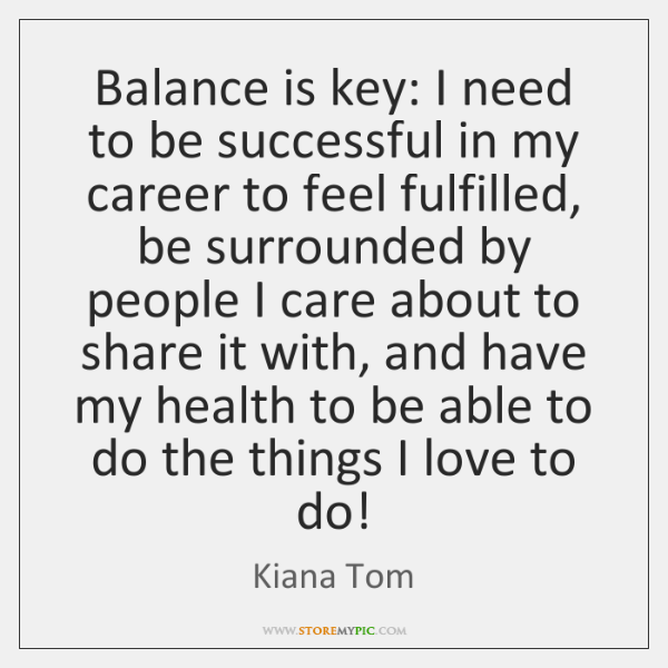 Balance is key: I need to be successful in my career to ...