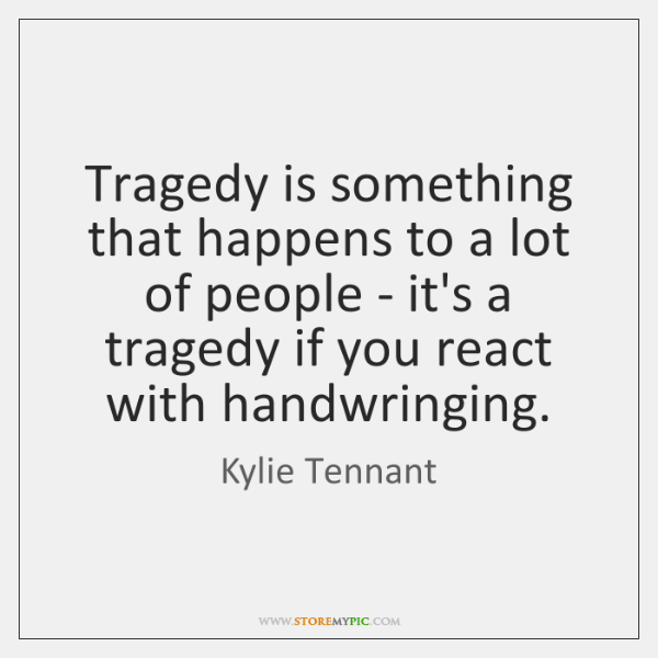 Tragedy is something that happens to a lot of people - it's ...