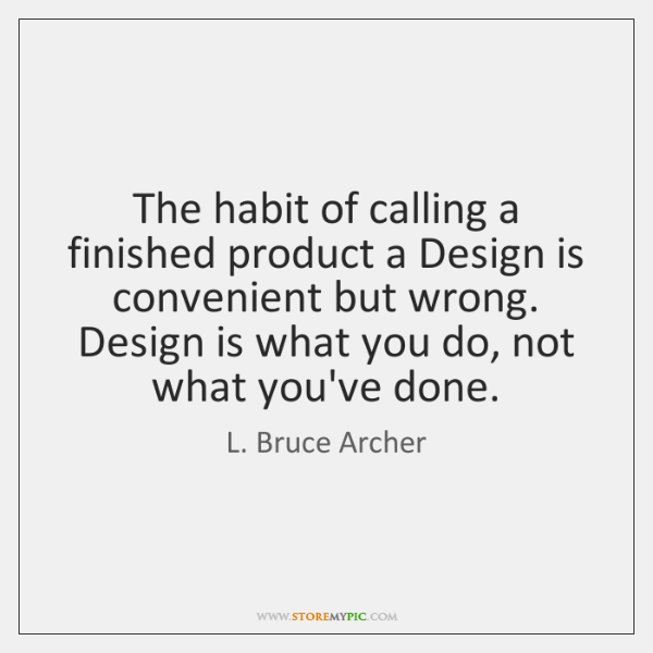 The habit of calling a finished product a Design is convenient but ...
