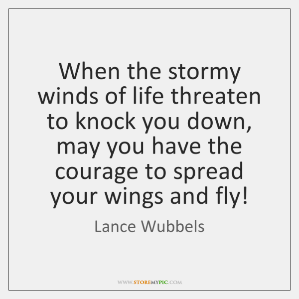 When the stormy winds of life threaten to knock you down, may ...