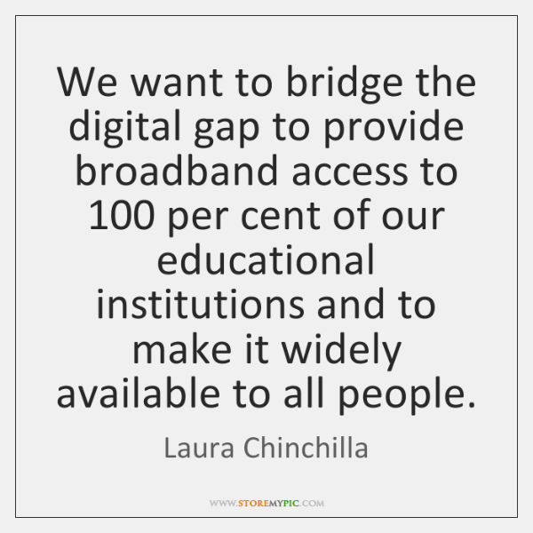 We want to bridge the digital gap to provide broadband access to 100 ...