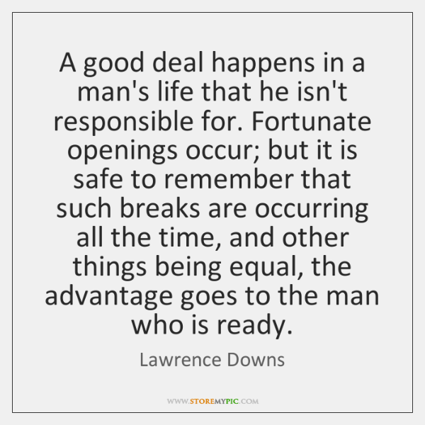 A good deal happens in a man's life that he isn't responsible ...
