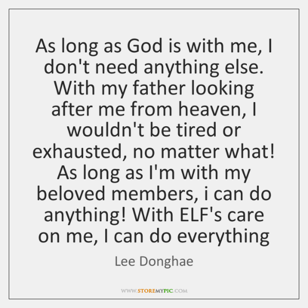 As long as God is with me, I don't need anything else. ...