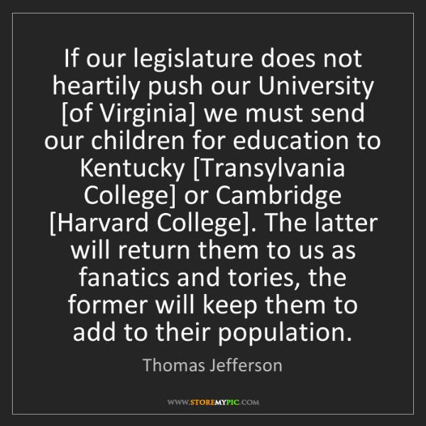 Thomas Jefferson: If our legislature does not heartily push our University...