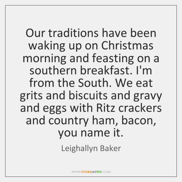Our traditions have been waking up on Christmas morning and feasting on ...
