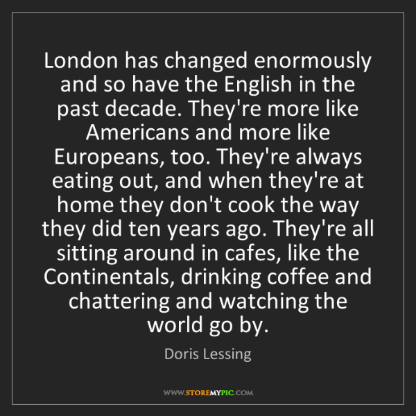 Doris Lessing: London has changed enormously and so have the English...