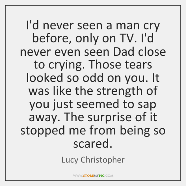never seen a man cry