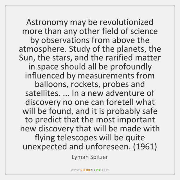 Astronomy may be revolutionized more than any other field of science by ...