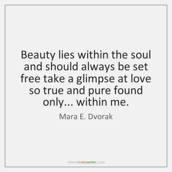 Beauty lies within the soul and should always be set free take ...