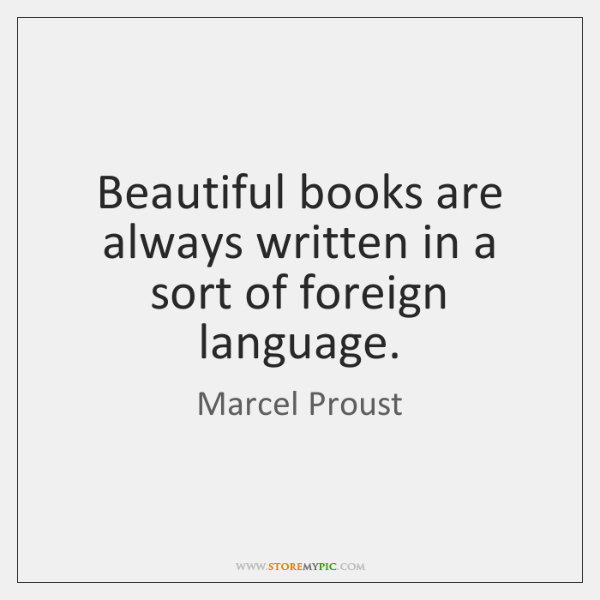 Beautiful books are always written in a sort of foreign language.