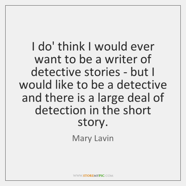 I do' think I would ever want to be a writer of ...