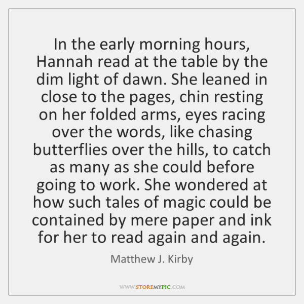 In the early morning hours, Hannah read at the table by the ...