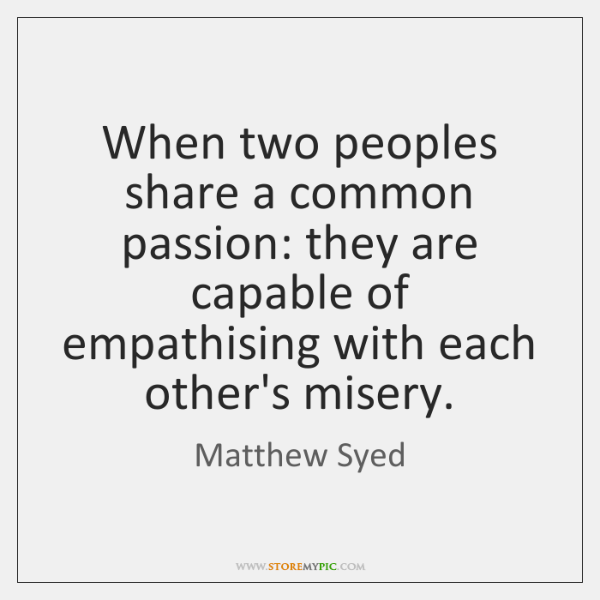 When two peoples share a common passion: they are capable of empathising ...
