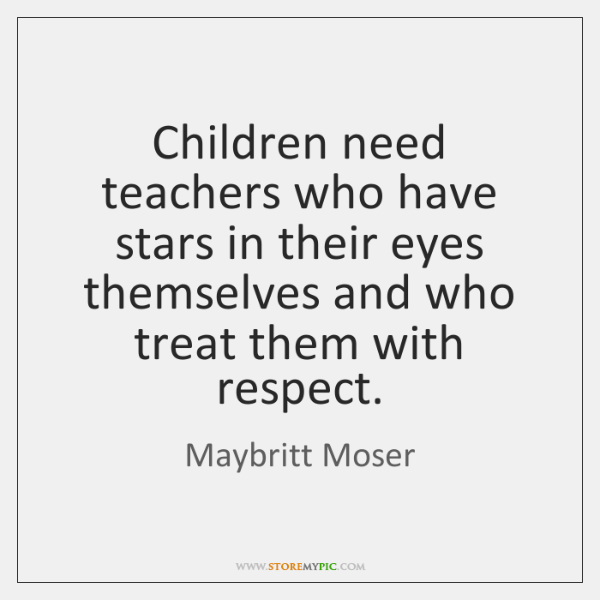 Children need teachers who have stars in their eyes themselves and who ...
