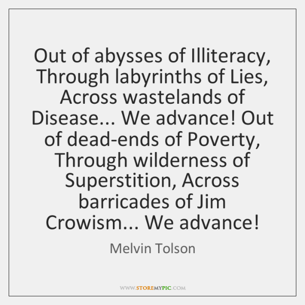 Out of abysses of Illiteracy, Through labyrinths of Lies, Across wastelands of ...