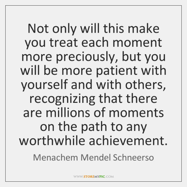 Not only will this make you treat each moment more preciously, but ...