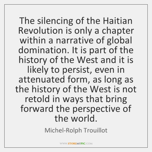 The silencing of the Haitian Revolution is only a chapter within a ...
