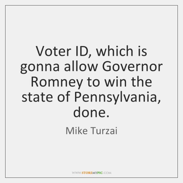 Voter ID, which is gonna allow Governor Romney to win the state ...