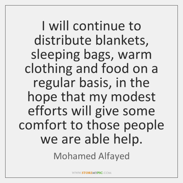 I will continue to distribute blankets, sleeping bags, warm clothing and food ...