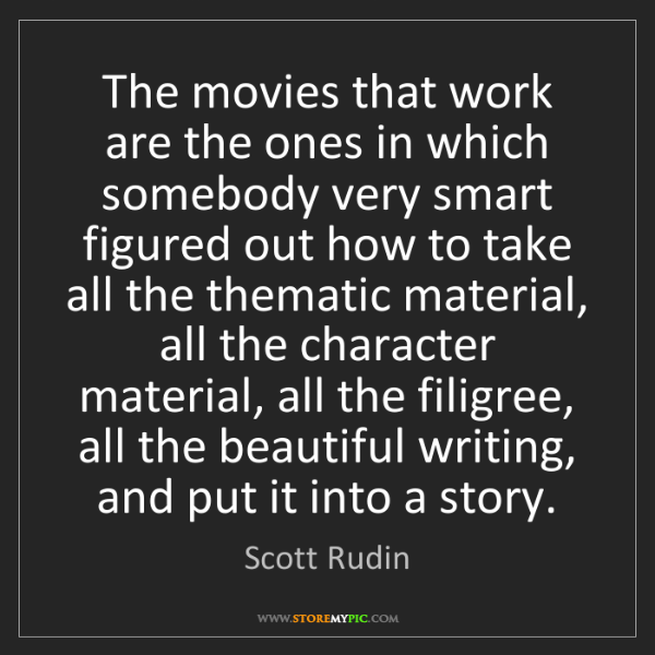 Scott Rudin: The movies that work are the ones in which somebody very...