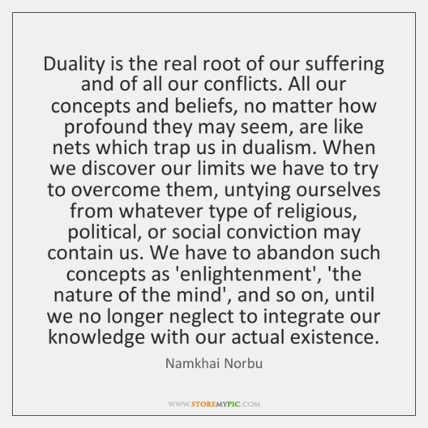Duality is the real root of our suffering and of all our ...
