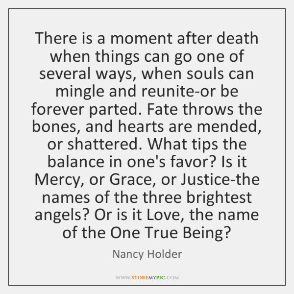 There is a moment after death when things can go one of ...
