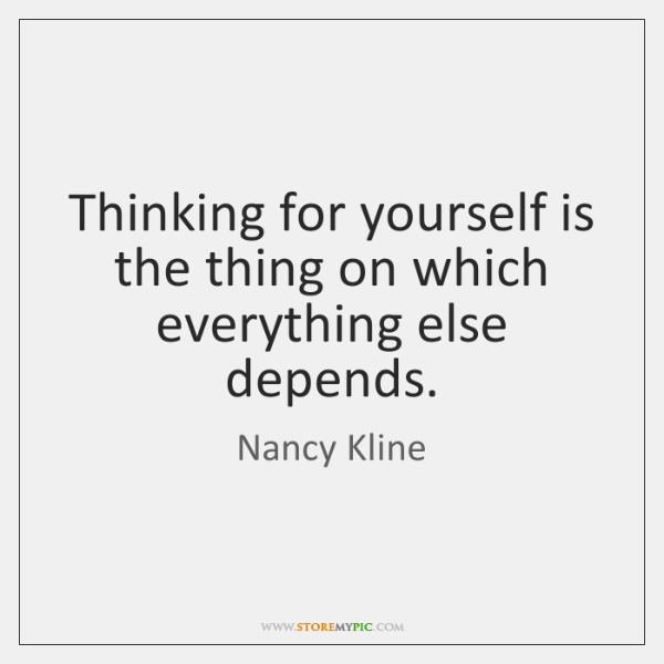Thinking for yourself is the thing on which everything else depends.