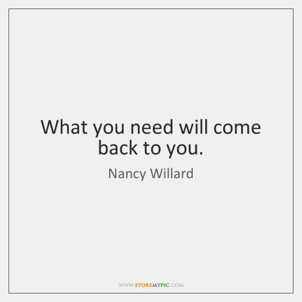 What you need will come back to you.