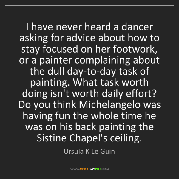 Ursula K Le Guin: I have never heard a dancer asking for advice about how...