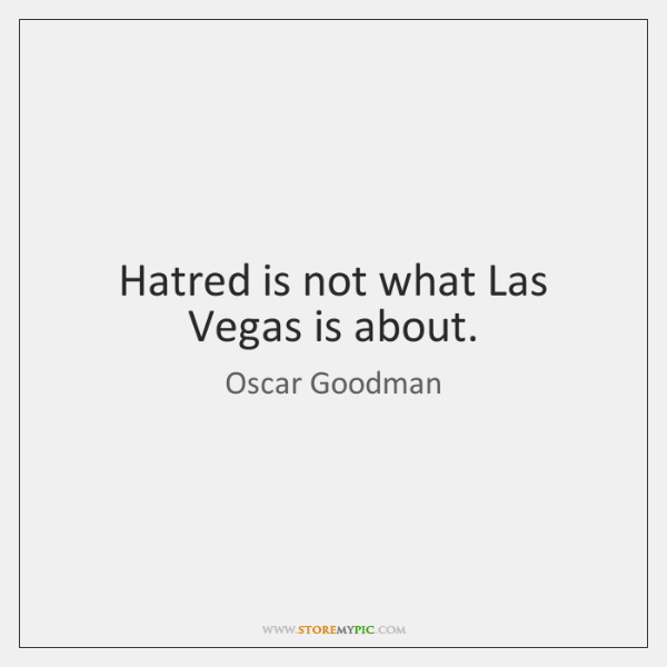 Hatred is not what Las Vegas is about.