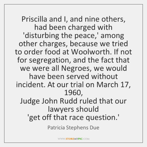 Priscilla and I, and nine others, had been charged with   'disturbing the ...
