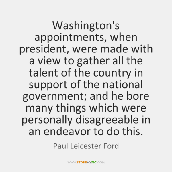 Washington's appointments, when president, were made with a view to gather all ...