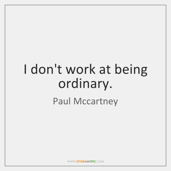 I Dont Work At Being Ordinary Storemypic