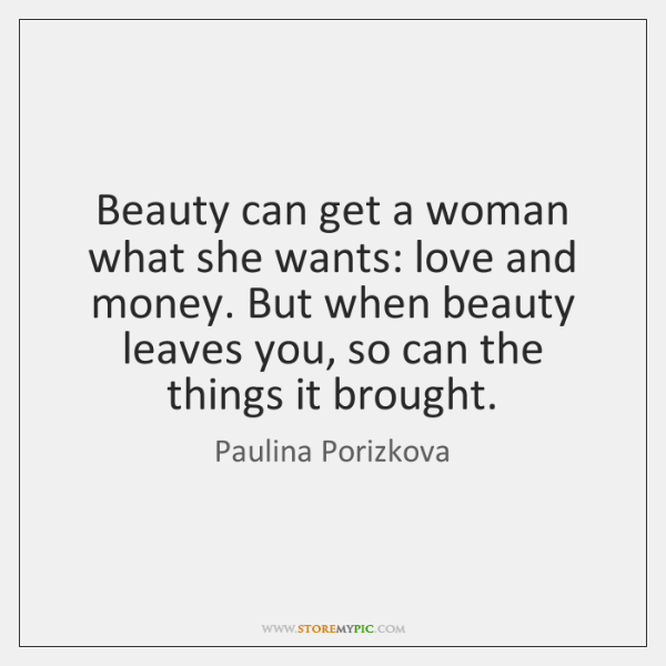 Beauty can get a woman what she wants: love and money. But ...
