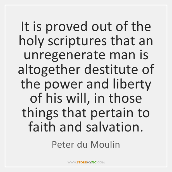 It is proved out of the holy scriptures that an unregenerate man ...
