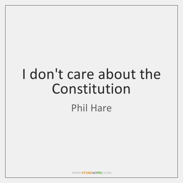 I don't care about the Constitution