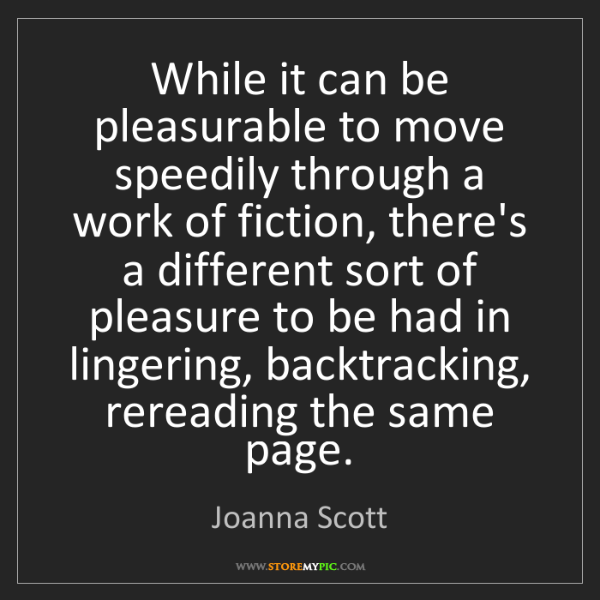 Joanna Scott: While it can be pleasurable to move speedily through...