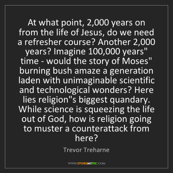 Trevor Treharne: At what point, 2,000 years on from the life of Jesus,...
