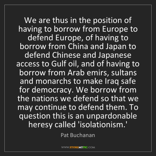 Pat Buchanan: We are thus in the position of having to borrow from...