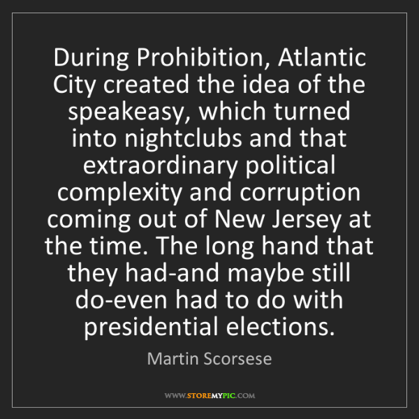 Martin Scorsese: During Prohibition, Atlantic City created the idea of...