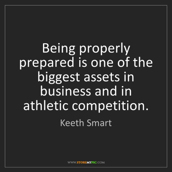 Keeth Smart: Being properly prepared is one of the biggest assets...