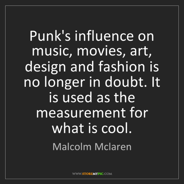 Malcolm Mclaren: Punk's influence on music, movies, art, design and fashion...